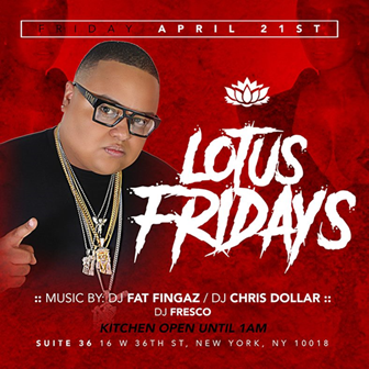 Lotus Fridays @ Suite 36 Friday April 21, 2017