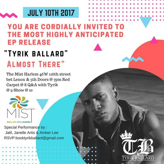 "Tyrik Ballard's ""Almost There"" EP Release @ Mist Monday July 10, 2017"