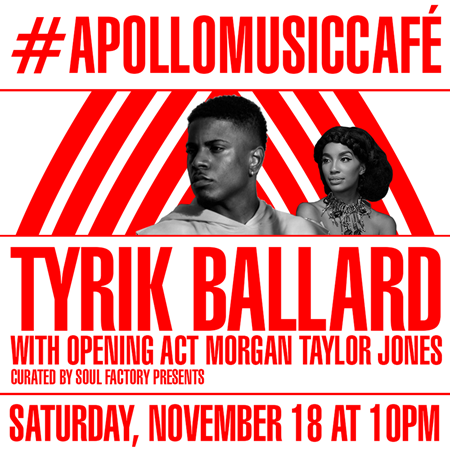 Apollo Music Café Presents Tyrik Ballard With Opening Act Morgan Taylor @ The Apollo Theater Saturday November 18, 2017